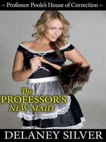 The Professor's New Maid: Professor Poole's House of Correction, #1