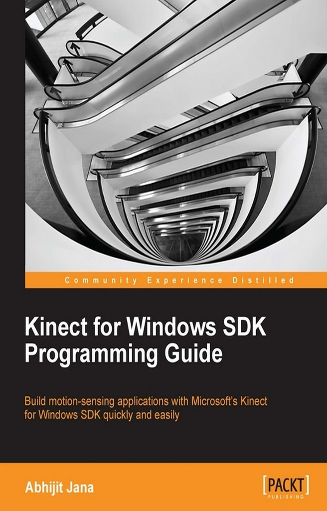 Kinect for Windows SDK Programming Guide by Abhijit Jana - Read Online