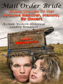 Mail Order Bride: Emma Travels To Her Arizona Rancher, Malory, By Oxcart (A Clean Western Historical Cowboy Romance)