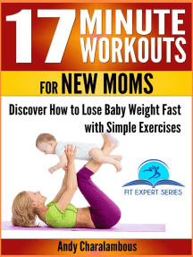 17 Minute Workouts for New Moms - Discover How to Lose Baby Weight Fast with Simple Exercises: Fit Expert Series, #15