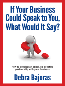 If Your Business Could Speak to You, What Would It Say?: How to Develop an Equal, Co-creative Partnership with Your Business