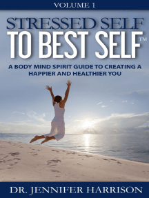 Stressed Self to Best SelfTM: A Body Mind Spirit Guide to Creating a Happier and Healthier You Volume 1