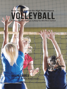 Drop Excess Fat Fast for High Performance Volleyball: Fat Burning Meal Recipes to Help You Win More Games!