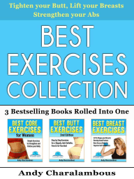 Best Exercises Collection - 3 Bestselling Health & Fitness Books Rolled Into One