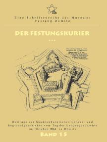Der Festungskurier: Beiträge zur Mecklenburgischen Landes- und Regionalgeschichte vom Tag der Landesgeschichte im Oktober 2014 in Dömitz