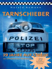 Tarnschieber: 39 Jahre auf Streife im schwäbischen Bottwartal. 22 authentische Erlebnisse