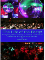 The Life of the Party, A Complete Guide To Starting An Events DJ Business And Exactly How To Be An Awesome Party DJ