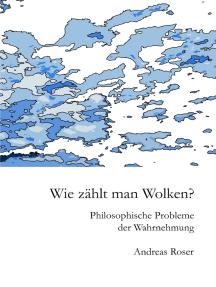 Wie zählt man Wolken?: Philosophische Probleme der Wahrnehmung