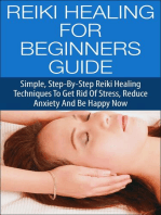 Reiki Healing for Beginners Guide - Simple Step-by-Step Reiki Healing Techniques to Get Rid of Stress, Reduce Anxiety and Be Happy Now