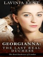 Georgiana, The Last Read Duchess (The Real Duchesses of London)