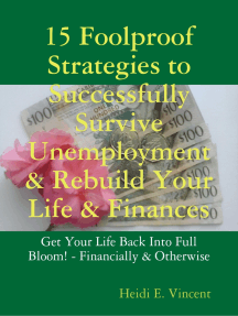 15 Foolproof Strategies to Successfully Survive Unemployment & Rebuild Your Life & Finances: Get Your Life Back Into Full Bloom! - Financially & Otherwise