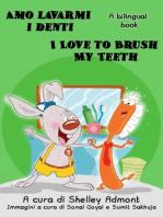 Amo lavarmi i denti I Love to Brush My Teeth (Italian English Bilingual Edition)