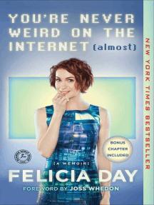 You're Never Weird on the Internet (Almost): A Memoir