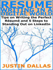 Resume Writing in a Digital World: Tips on Wring the Perfect Resume and 5 Steps to Standing Out on LinkedIn