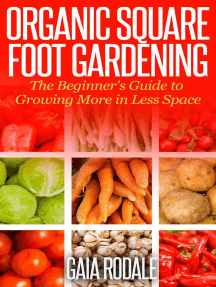 Organic Square Foot Gardening: The Beginner's Guide to Growing More in Less Space: Organic Gardening Beginners Planting Guides