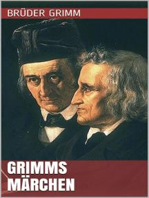 Grimms Märchen: Gesamtausgabe - 211 Kinder- und Hausmärchen