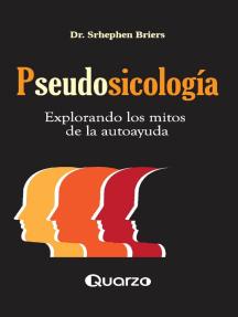 Pseudosicología. Explorando los mitos de la autoayuda