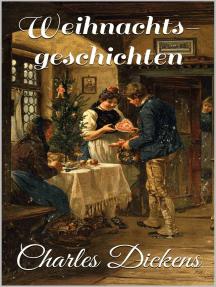 Weihnachtsgeschichten: 10 Erzählungen - Eine Weihnachtsgeschichte, Die Silvesterglocken, Das Heimchen am Herde, ...