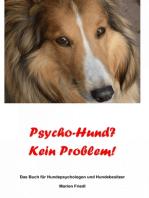 Psycho-Hund? Kein Problem!