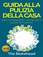 Guida alla pulizia della casa. Oltre 70 espedienti naturali per le pulizie domestiche.
