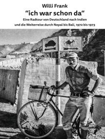 Ich war schon da: Eine Radtour von Deutschland nach Indien und die Weiterreise durch Nepal bis Bali, 1972 bis 1973