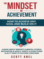 The Mindset of Achievement -- How to Achieve Any Goal and Build on It