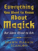 Everything You Want to Know About Magick: But Were Afraid to Ask