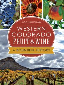 Western Colorado Fruit & Wine: A Bountiful History