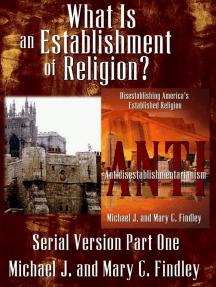 What is an Establishment of Religion?: Serial Antidisestablishmentarianism, #1