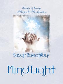 MindLight: Secrets of Energy, Magick & Manifestation