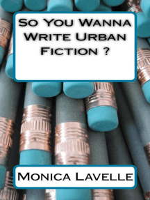 So You Wanna Write Urban Fiction ?: Your Ultimate Writing Resource For Entering The Urban Fiction Genre