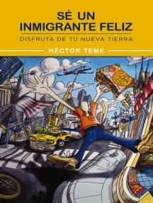 Sé un inmigrante feliz: Disfruta de tu nueva tierra