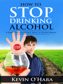 How to Stop Drinking Alcohol: A Simple Path from Alcohol Misery to Alcohol Mastery