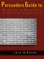 The Persuaders Guide To Eliminating Resistance And Getting Compliance