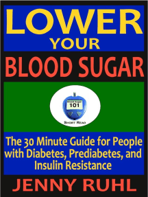Lower Your Blood Sugar: The 30 Minute Guide for People with Diabetes, Prediabetes, and Insulin Resistance (Blood Sugar 101 Short Reads, #1)