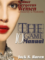 The Ten Game Manual: Seduce Gorgeous Women Consistently and Predictably!