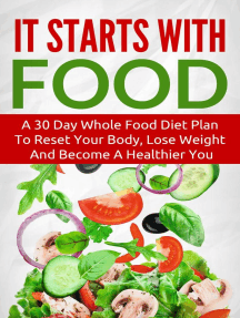 It Starts With Food: A 30 Day Whole Food Diet Plan To Reset Your Body, Lose Weight And Become A Healthier You