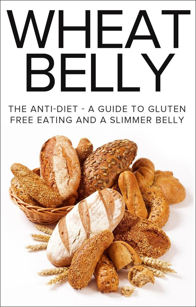 Read Wheat Belly: The Anti-Diet - A Guide To Gluten Free ...