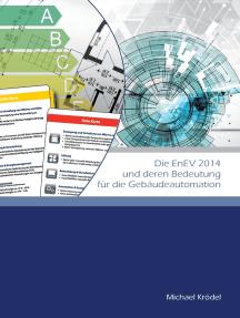 Die EnEV 2014 und deren Bedeutung für die Gebäudeautomation: Praxisorientierte Übersicht inklusive  Tipps und Hilfsmittel zur unmittelbaren Anwendung auf konkrete Projekte
