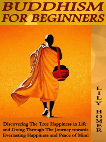 Buddhism for Beginners: Discovering The True Happiness in Life and Going Through The Journey towards Everlasting Happiness and Peace of Mind
