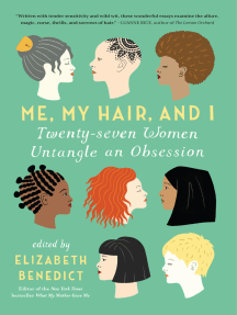 Me, My Hair, and I: Twenty-seven Women Untangle an Obsession