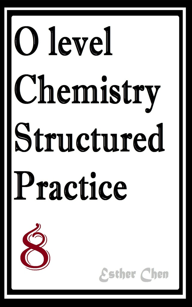 O level Chemistry Structured Practice Papers 8 by Esther