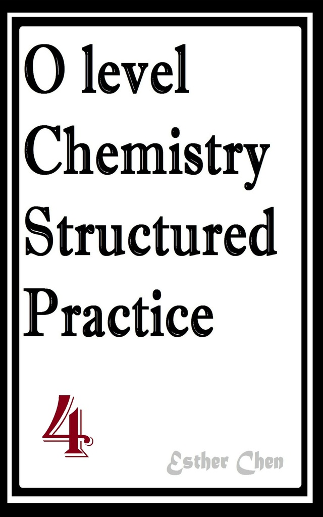 O level Chemistry Structured Practice Papers 4 by Esther