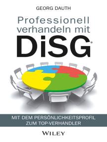 Professionell verhandeln mit DiSG: Mit dem Persönlichkeitsprofil zum Top-Verhandler