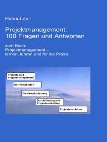 Projektmanagement: 100 Fragen und Antworten
