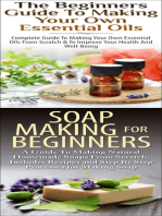 The Beginners Guide to Making Your Own Essential Oils & Soap Making for Beginners