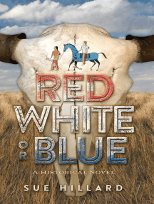 Red White or Blue: The 1875-1876 Journey of a Lakota Chief's Son and an Army Major's Daughter