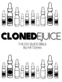Cloned EJuice: The DIY EJuice Bible by Mr  Clones - Read Online