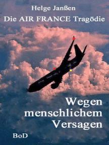 Wegen menschlichem Versagen: Die AIR FRANCE Tragödie