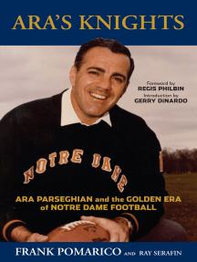 Ara's Knights: Ara Parseghian and the Golden Era of Notre Dame Football